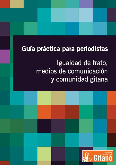 Guía práctica para periodistas. Igualdad de trato, medios de comunicación y comunidad gitana