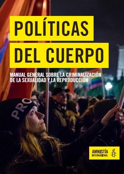 Políticas del cuerpo. Manual general sobre la criminalización de la sexualidad y la reproducción