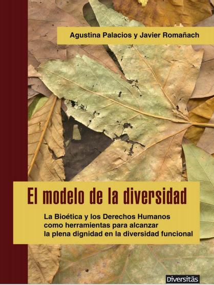El modelo de la diversidad: La Bioética y los Derechos Humanos como herramientas para alcanzar la plena dignidad en la diversidad funcional