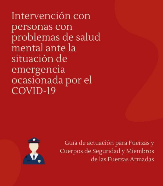 Intervención con problemas de salud mental ante la situación de emergencia ocasionada por el COVID-19: Guía de actuación para Fuerzas y Cuerpos de Seguridad y Miembros de las Fuerzas Armadas