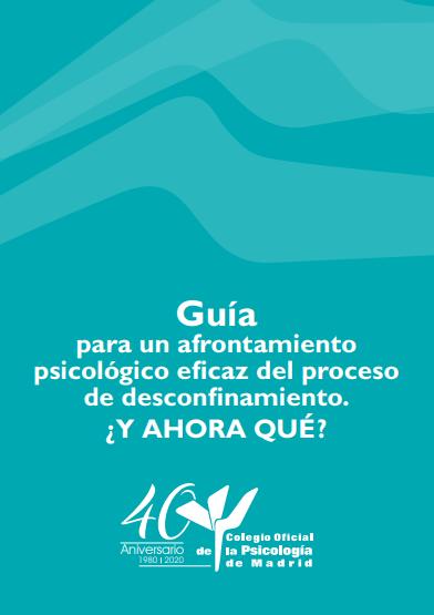 Guía para un afrontamiento psicológico eficaz del proceso de desconfinamiento: ¿Y ahora qué?