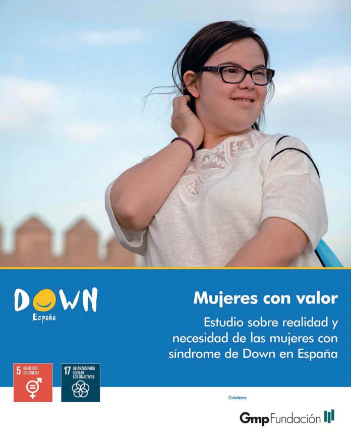 Mujeres con valor: Estudio sobre realidad y necesidad de las mujeres con síndrome de Down en España