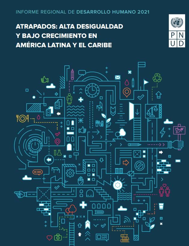 Informe Regional de Desarrollo Humano 2021: Atrapados, alta desigualdad y bajo crecimiento en América Latina y el Caribe